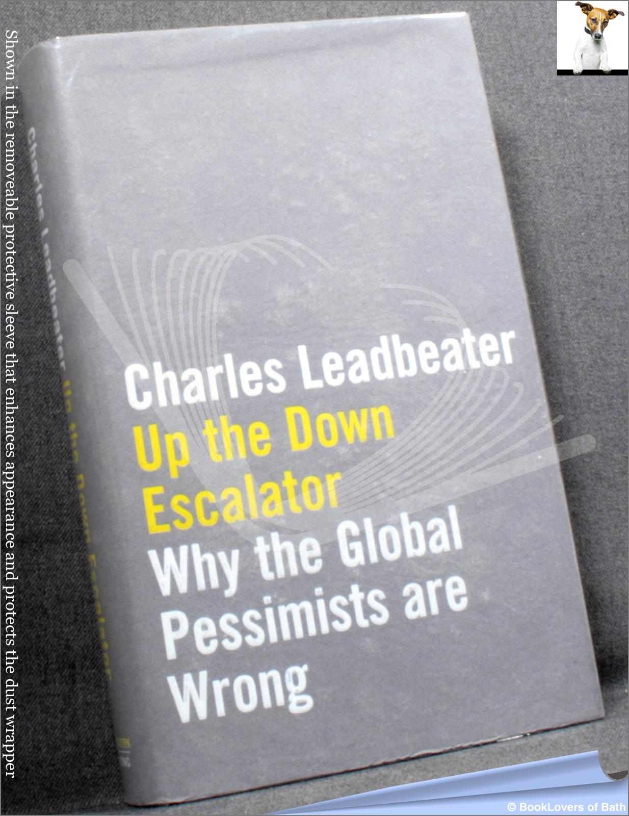 an overview of up the down escalator why the global pessimists are wrong by charles leadbeater American invitation read preview newspaper article the journal (newcastle writer charles leadbeater visited hartlepool yesterday [24th] to deliver a speech about public sector services mr leadbeater, who is the author of up the down escalator, and why the global pessimists are wrong, spoke at the hartlepool.