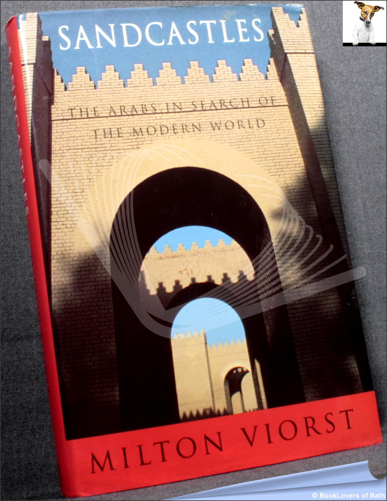 Sandcastles: The Arabs In Search Of The Modern World - Milton Viorst