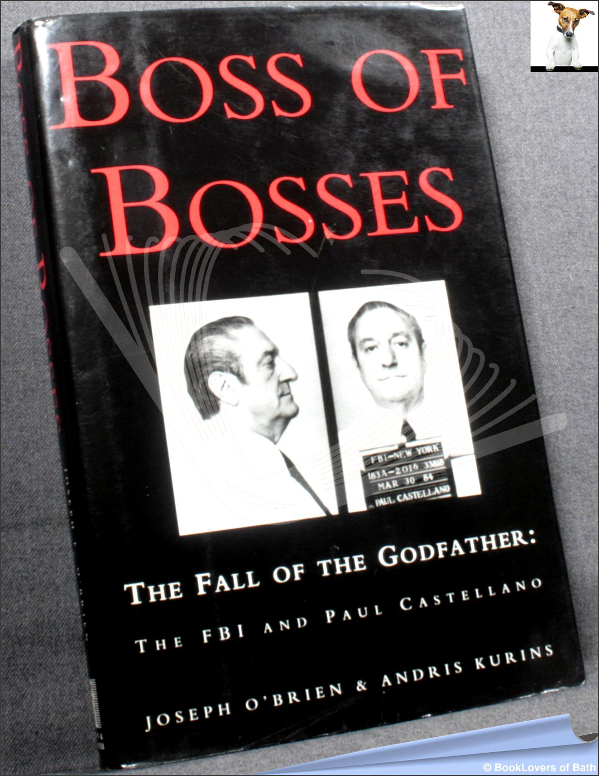 Boss of Bosses: The Fall of the Godfather, the FBI and Paul Castellano - Joseph F. O'Brien & Andris Kurins