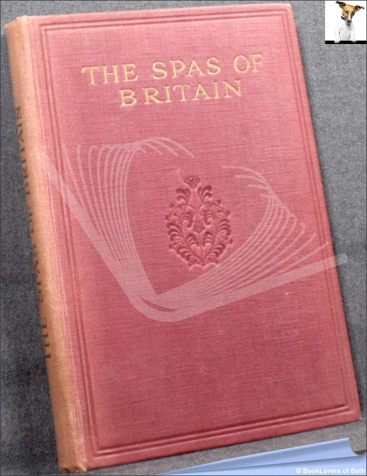The Spas of Britain: The Official Handbook of the British Spa Federation Compiled from the Reports of the Local Medical Committees - Anon.
