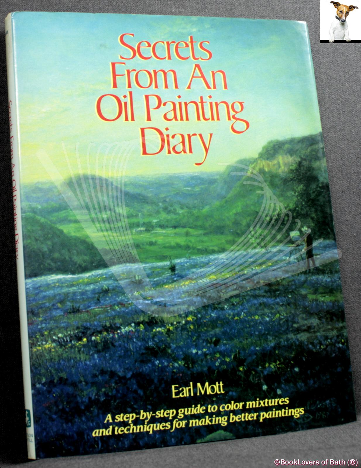 Secrets from An Oil Painting Diary - Earl Mott