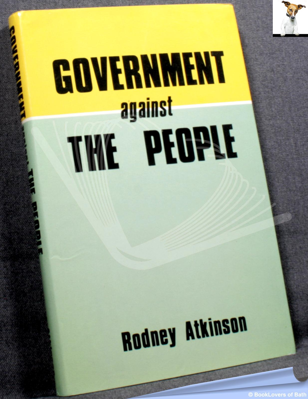 Government Against the People: The Economics of Exploitation - Rodney Atkinson