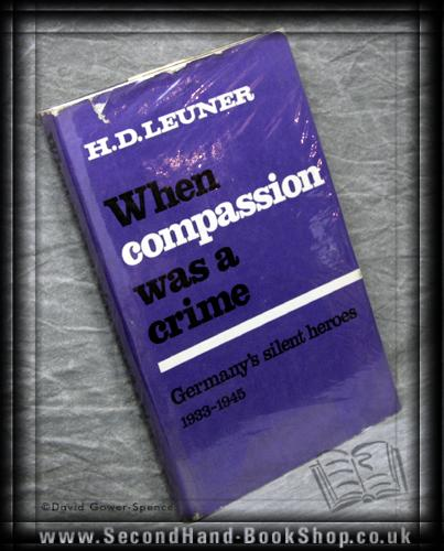 When Compassion was a Crime: Germany's Silent Heroes, 1933 - 45 - H. D. Leuner