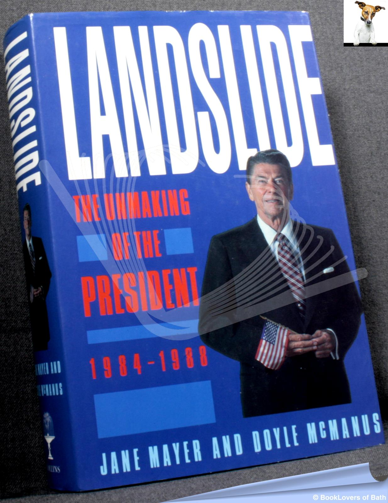 Landslide: The Unmaking of the President 1984 - 1988 - Jane Mayer; Doyle McManus;