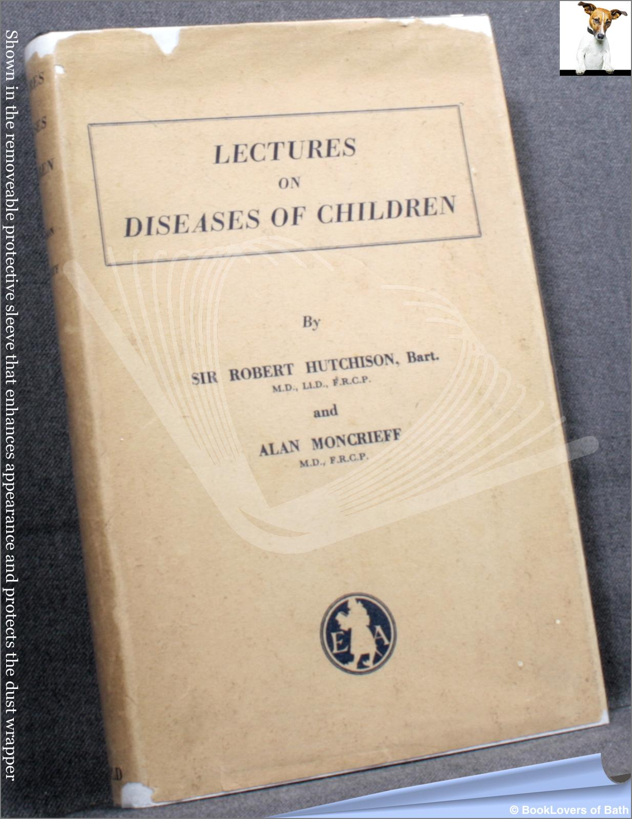 Lectures on Diseases of Children - Sir Robert Hutchison; Alan Moncrieff;