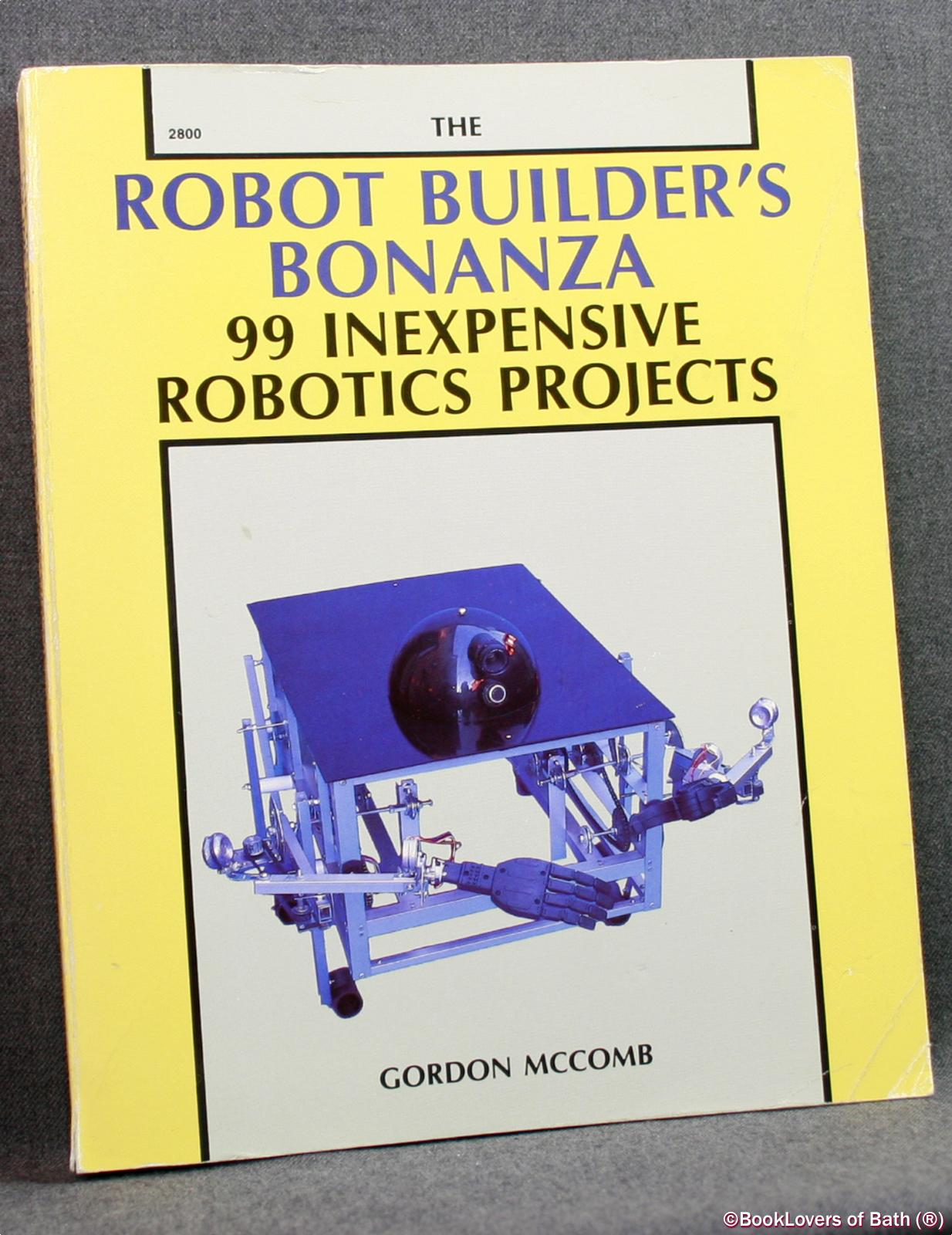 The Robot Builder's Bonanza: 99 Inexpensive Robotics Projects - Gordon McComb