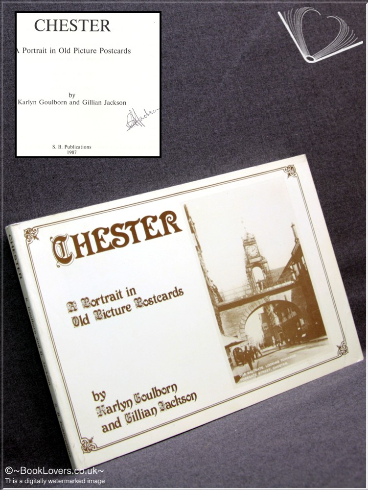 Chester: A Portrait in Old Picture Postcards - Karlyn Goulborn;  Gillian Jackson;