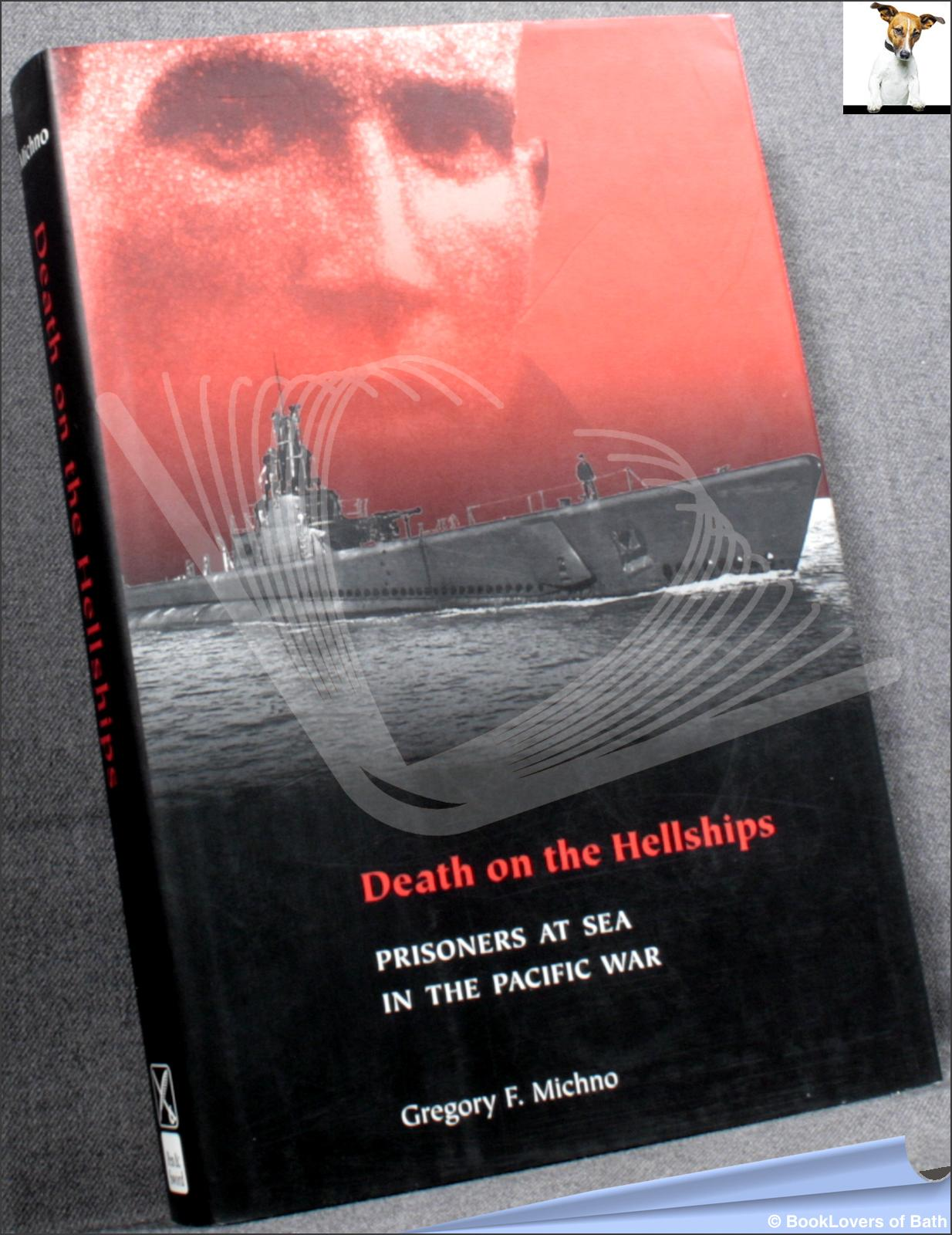 Death on Hell Ships: Prisoners at Sea in the Pacific War - Gregory F. Michno