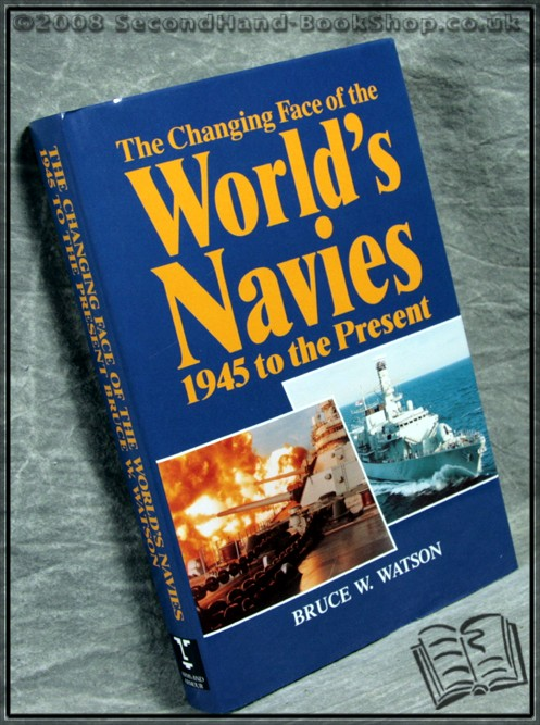 The Changing Face of the World's Navies - Bruce Watson