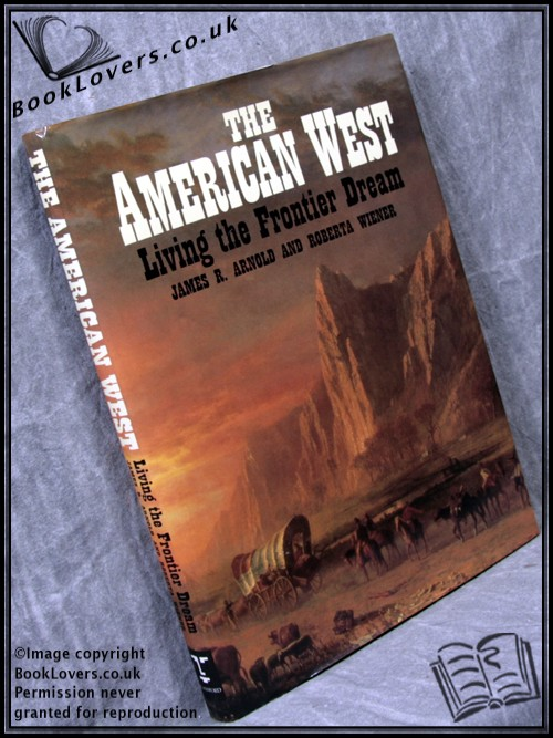 The American West: Living the Frontier Dream - Roberta Wiener;  James R. Arnold;