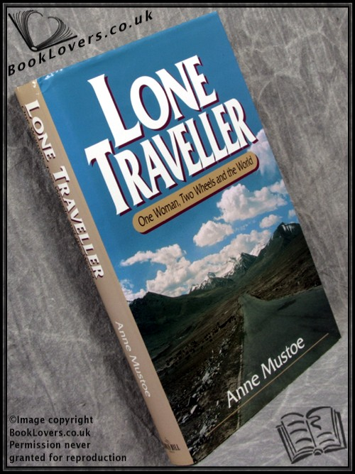 Lone Traveller: One Woman, Two Wheels and the World - Anne Mustoe