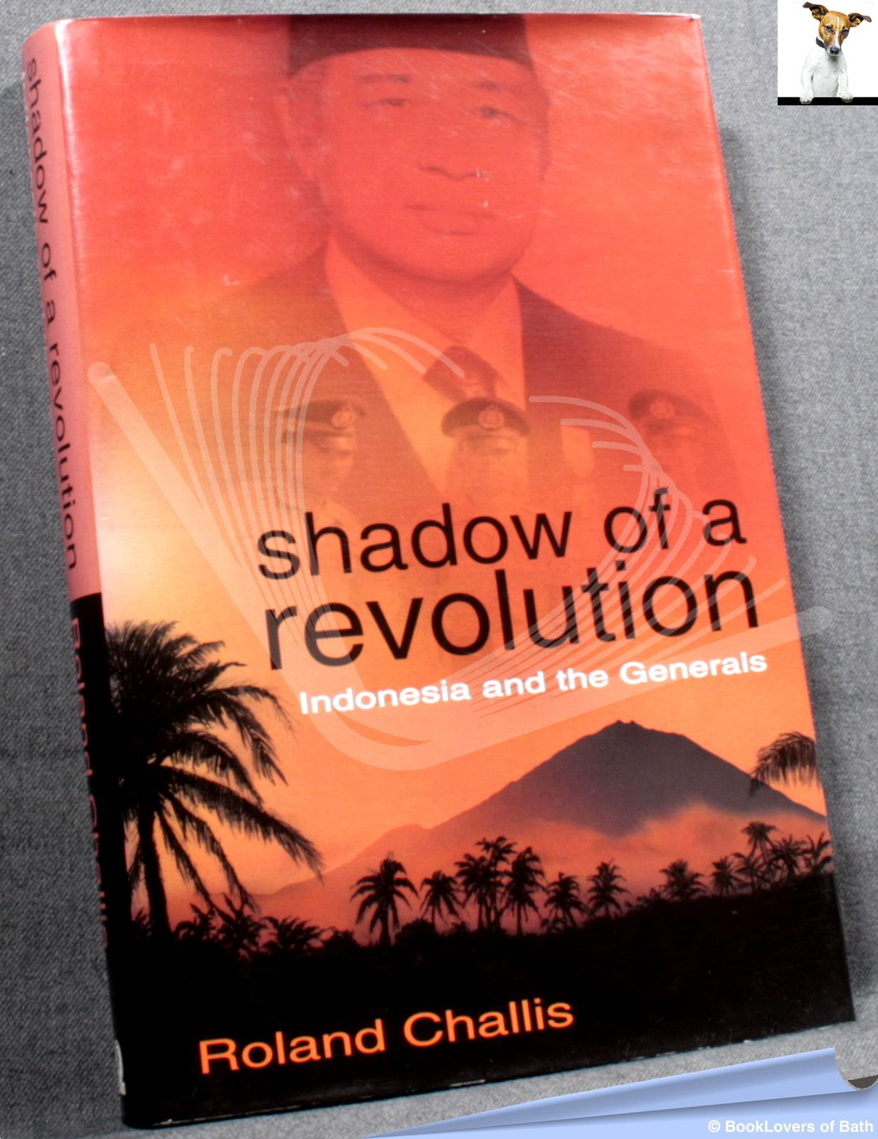Shadow of a Revolution: Indonesia and the Generals - Roland Challis