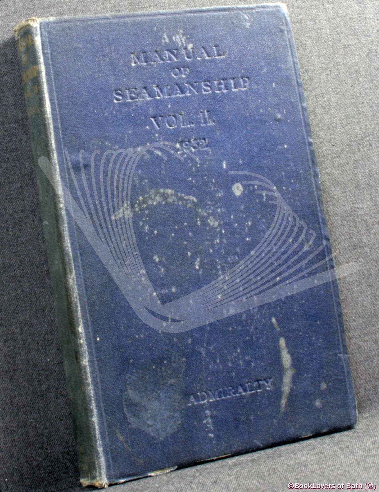 B. R. 68 Manual of Seamanship Volume II 1932 - Lords Commissioners of the Admiralty