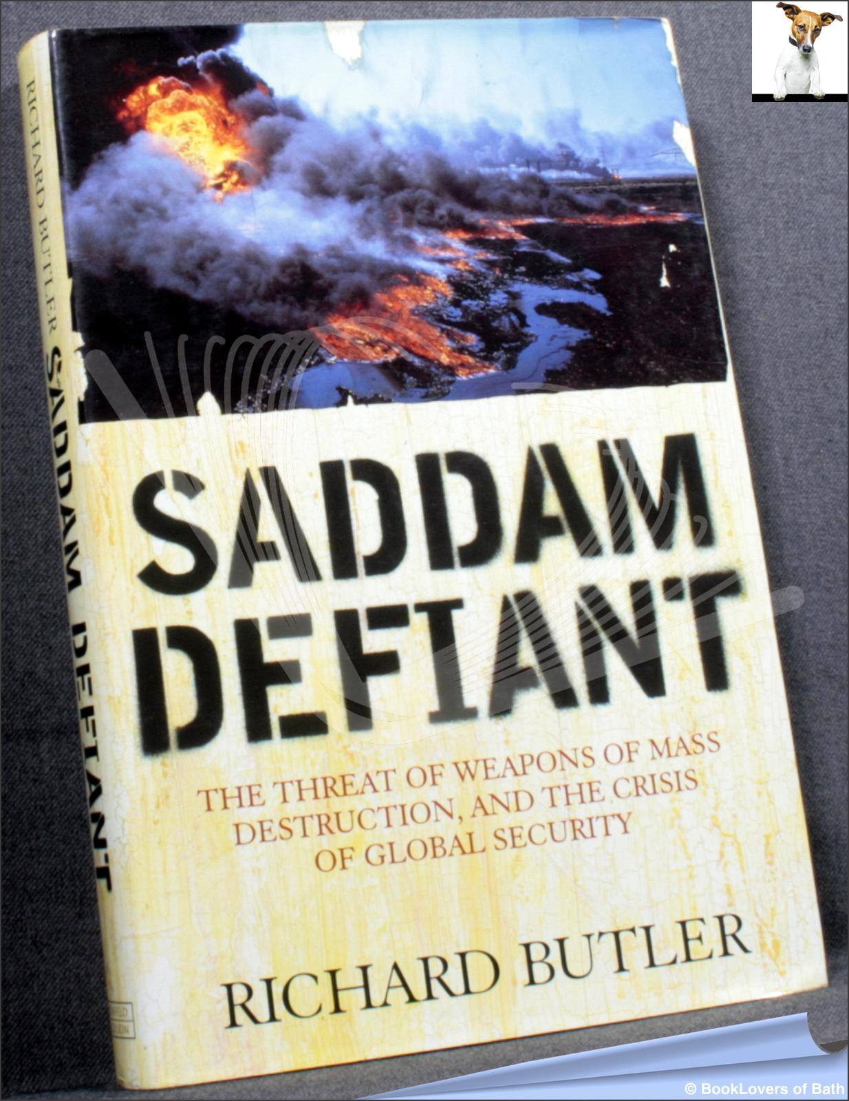 Suddam Defiant: The Treat of Weapons of Mass Destruction and The Crisis of Global Security - Richard Butler
