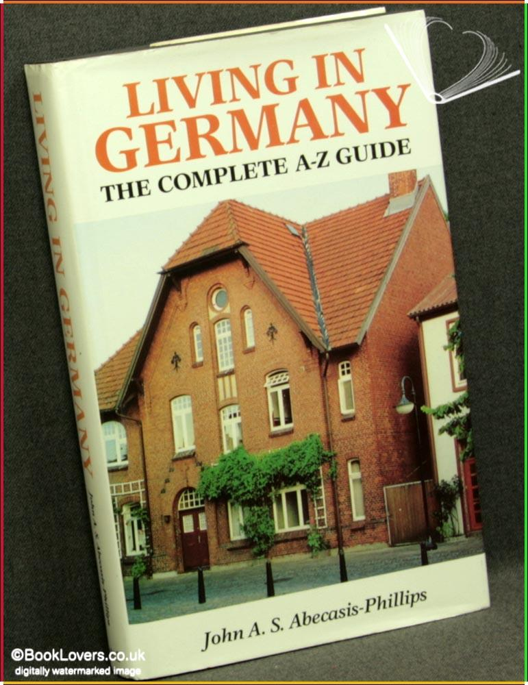 Living in Germany: The Complete A-Z Guide - John A. S. Abecasis-Phillips