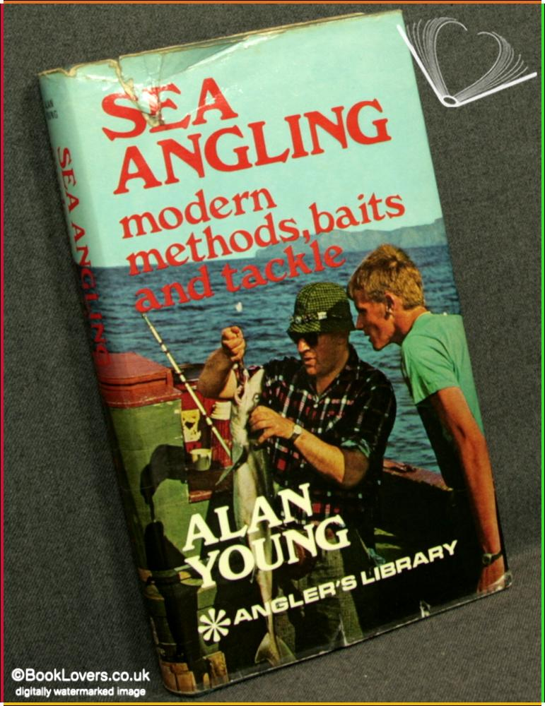 Sea Angling: Modern Methods, Baits and Tackle - Alan Young