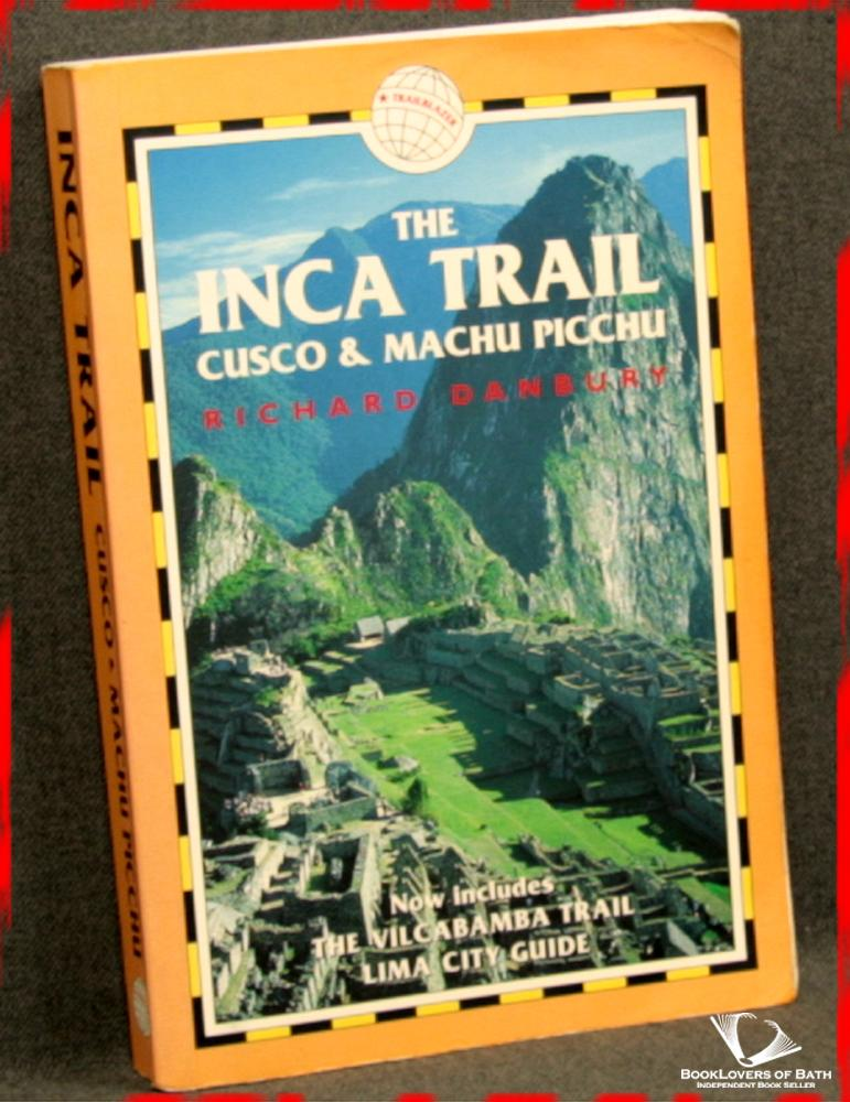 The Inca Trail: Cuzco And Machu Picchu - Richard Danbury