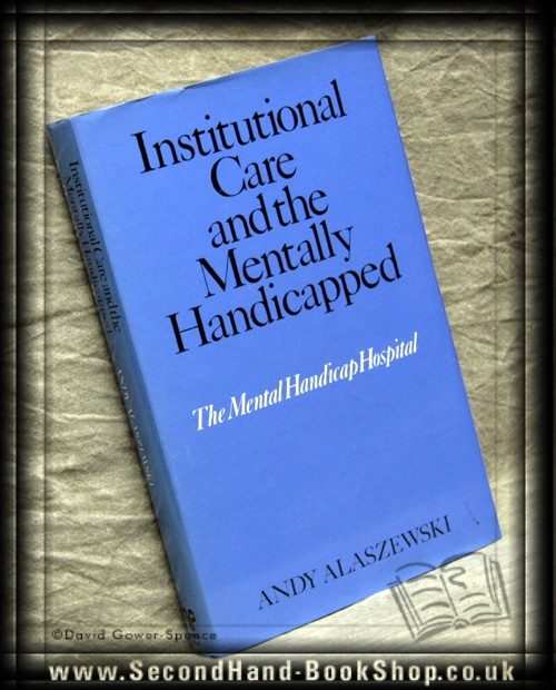 Institutional Care And the Mentally Handicapped - Andy Alaszewski