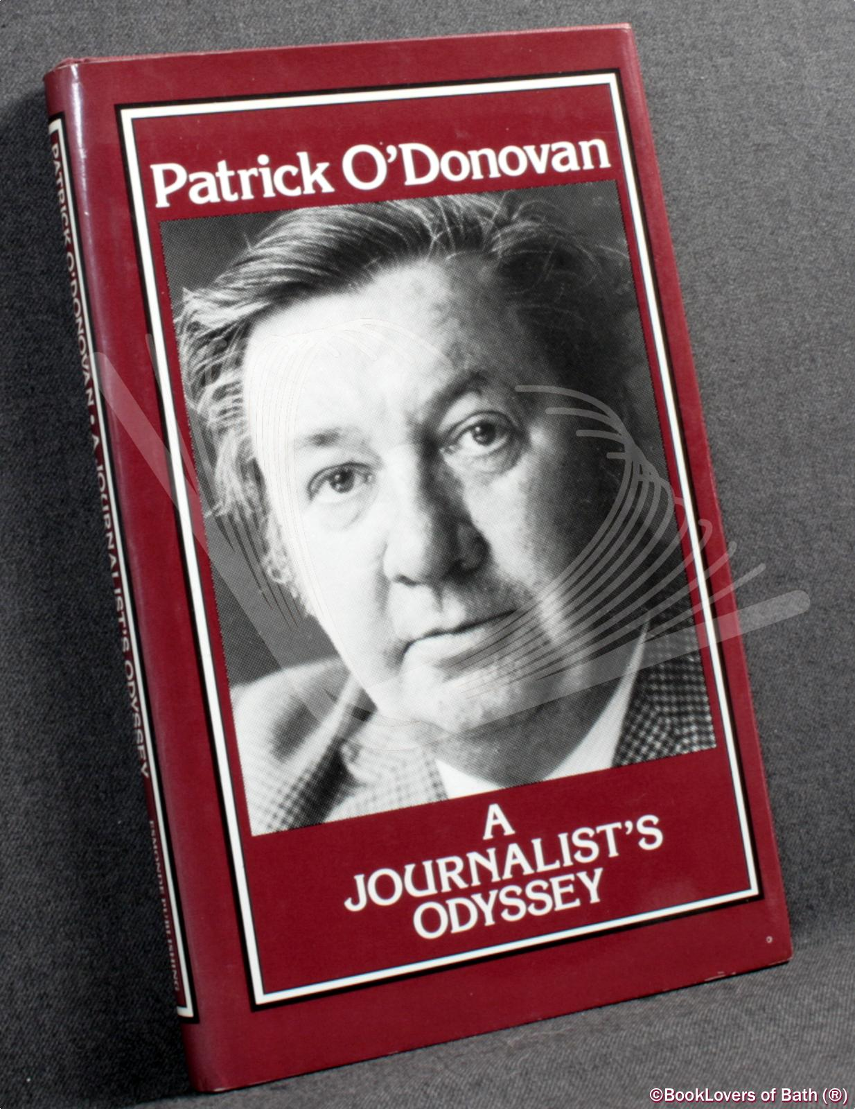 A Journalist's Odyssey: With a Personal Recollection by Robert Kee and Biographical Notes by Hermione O'Donovan - Patrick O'Donovan