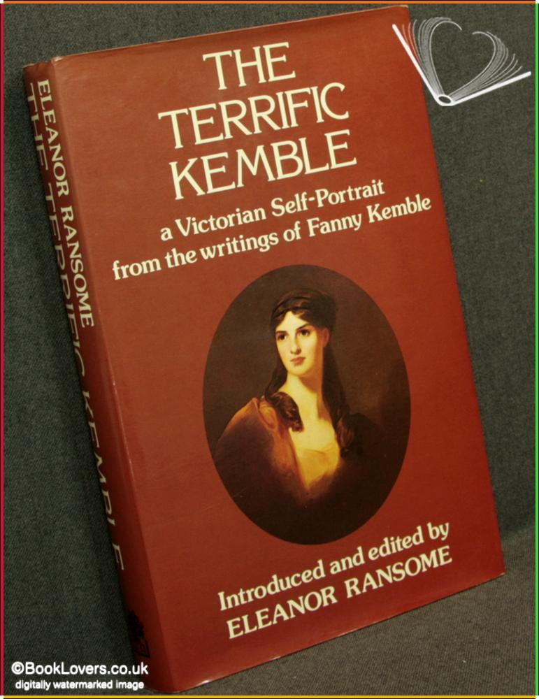 The Terrific Kemble: A Victorian Self-Portrait from the Writings of Fanny Kemble - Introduced & edited by Eleanor Ransome