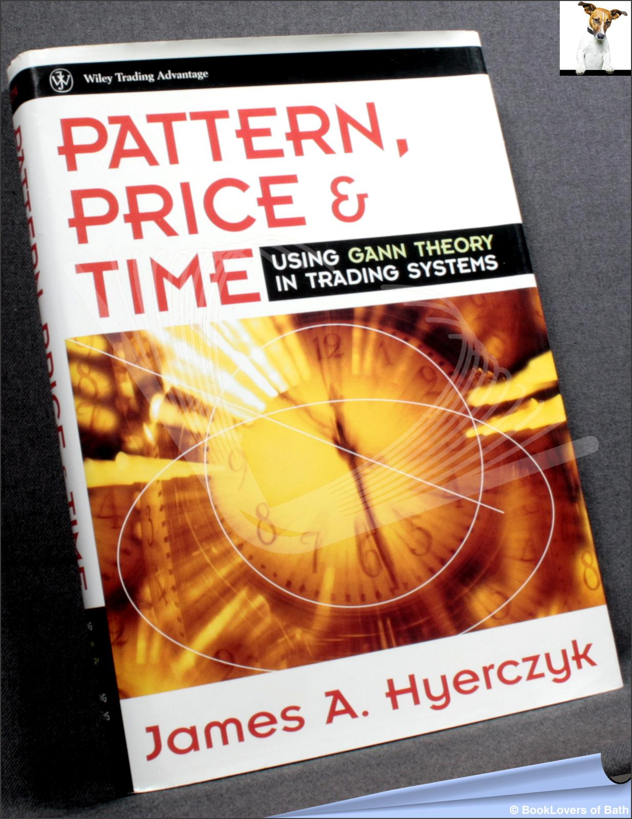 Pattern, Price And Time: Using Gann Theory in Trading Systems  - James A. Hyerczyk