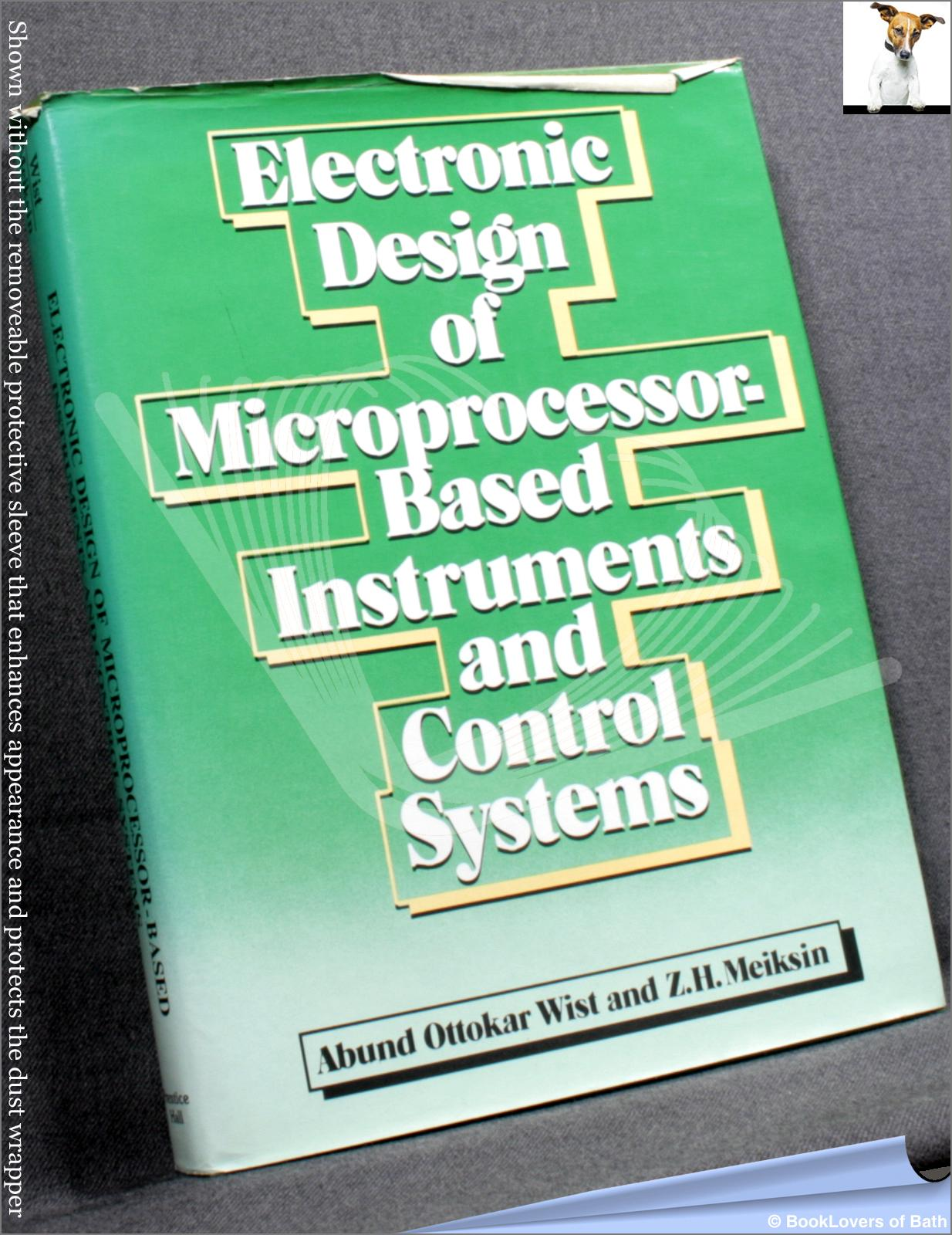 Electronic Design of Microprocessor Based Instruments And Control Systems - Abund Ottokar Wist;  Z. H. Meiksin;
