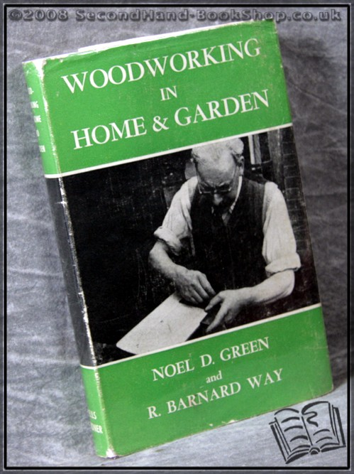 Woodworking in Home & Garden - Noel D. Green;  R. Barnard Way;