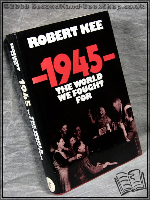 1945: The World We Fought for - Robert Kee