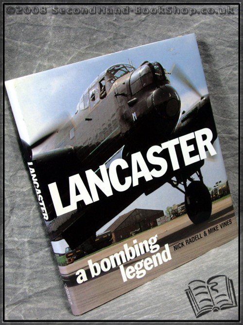 Lancaster - A Bombing Legend  - Rick Radell;  Mike Vines;