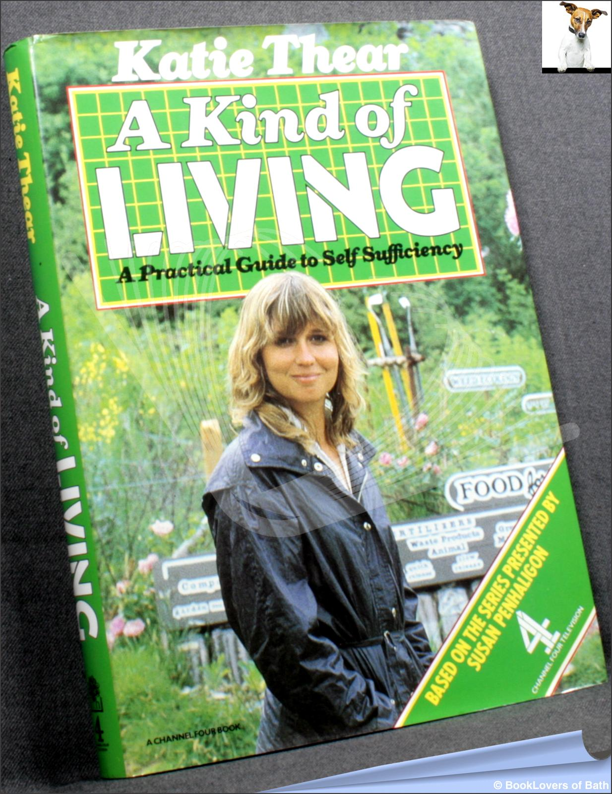 A Kind of Living: A Practical Guide to Home Food Production and Energy Saving - Katie Thear