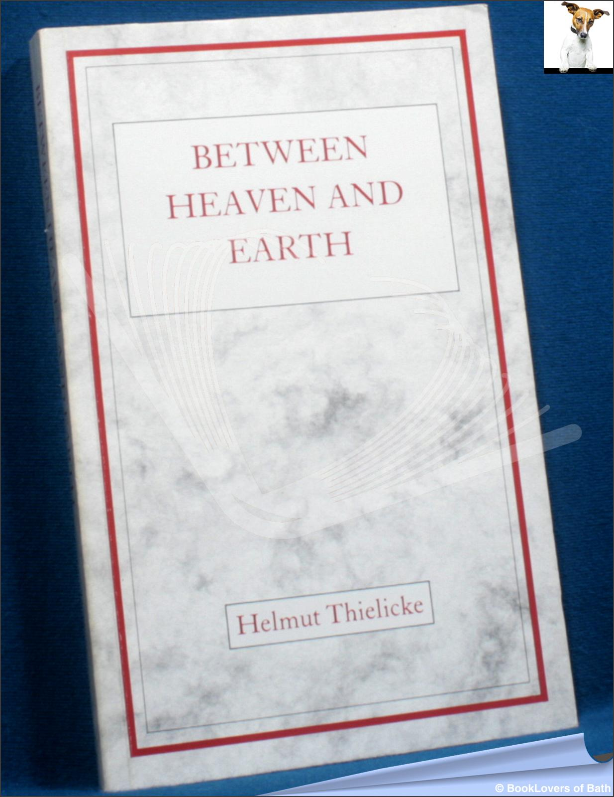 Between Heaven and Earth - Helmut Thielicke