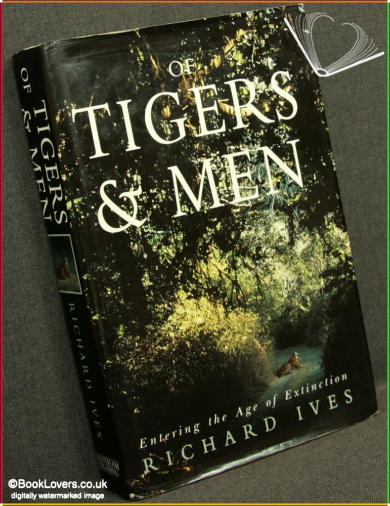 Of Tigers & Men: Entering the Age of Extinction - Richard Ives