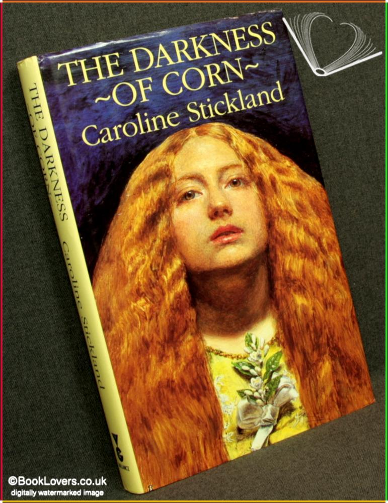 The Darkness of Corn - Caroline Stickland
