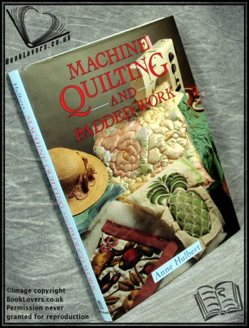 Machine Quilting and Padded Work - Anne Hulbert