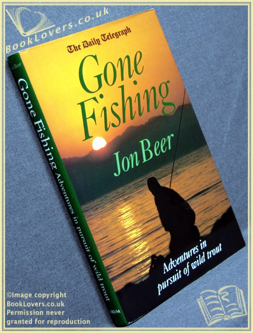 The Daily Telegraph Gone Fishing: Adventures in Pursuit of Wild Trout - Jon Beer