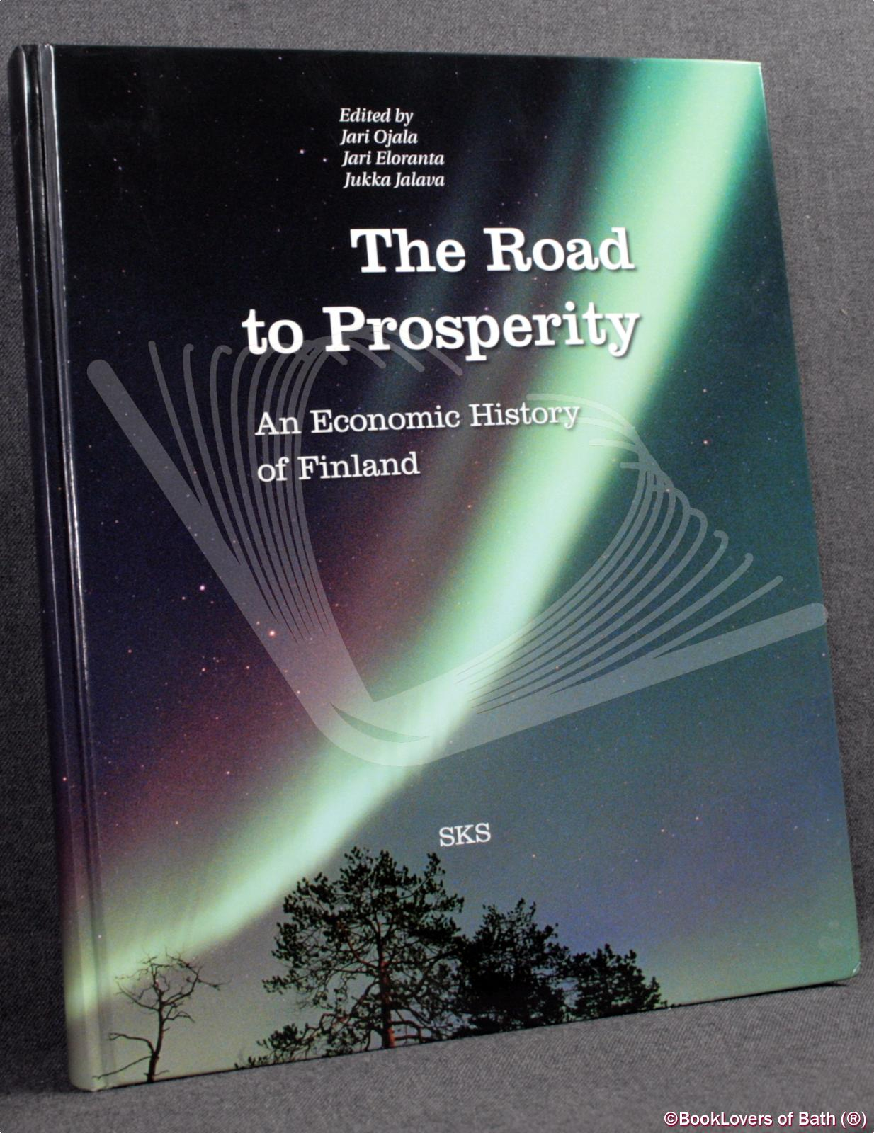 The Road to Prosperity: An Economic History of Finland - Edited by Jari Ojala, Jari Eloranta & Jukka Jalava