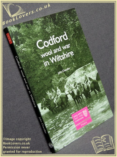 Codford: Wool and War in Wiltshire - John Chandler with Contributions From Matthew Bristow, Carrie Smith, Alan Thacker, Sally Thomson, Dorothy Treasure & Elizabeth Williamson