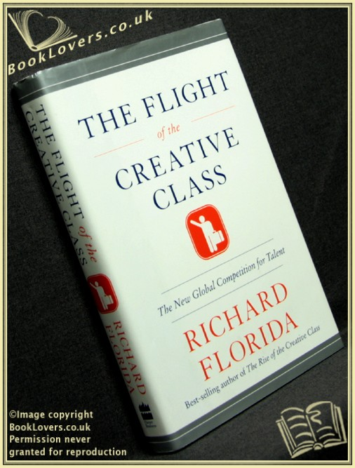 The Flight of the Creative Class: The New Global Competition for Talent - Richard Florida