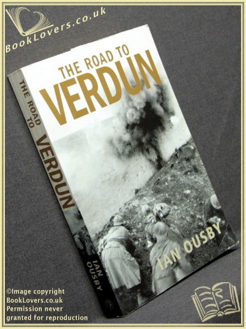 The Road to Verdun: France, Nationalism and the First World War - Ian Ousby