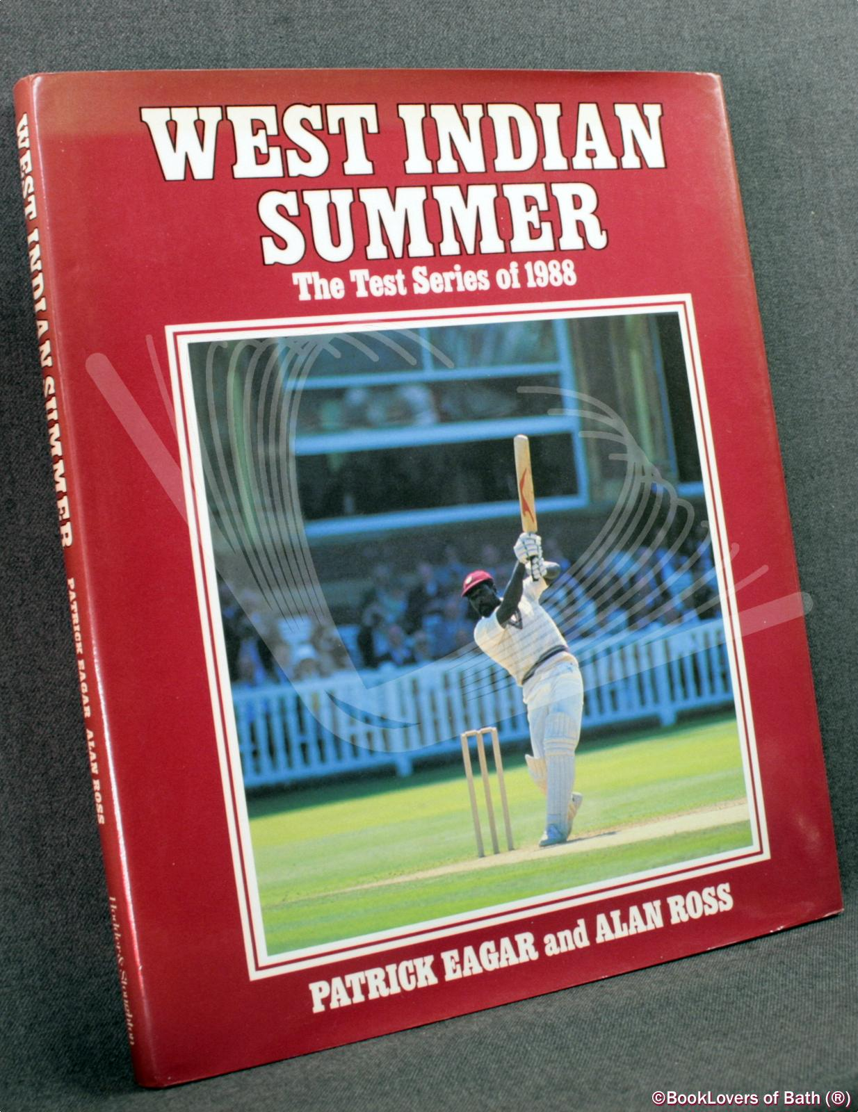 West Indian Summer: The Test Series of 1988 - Patrick Eagar & Alan Ross