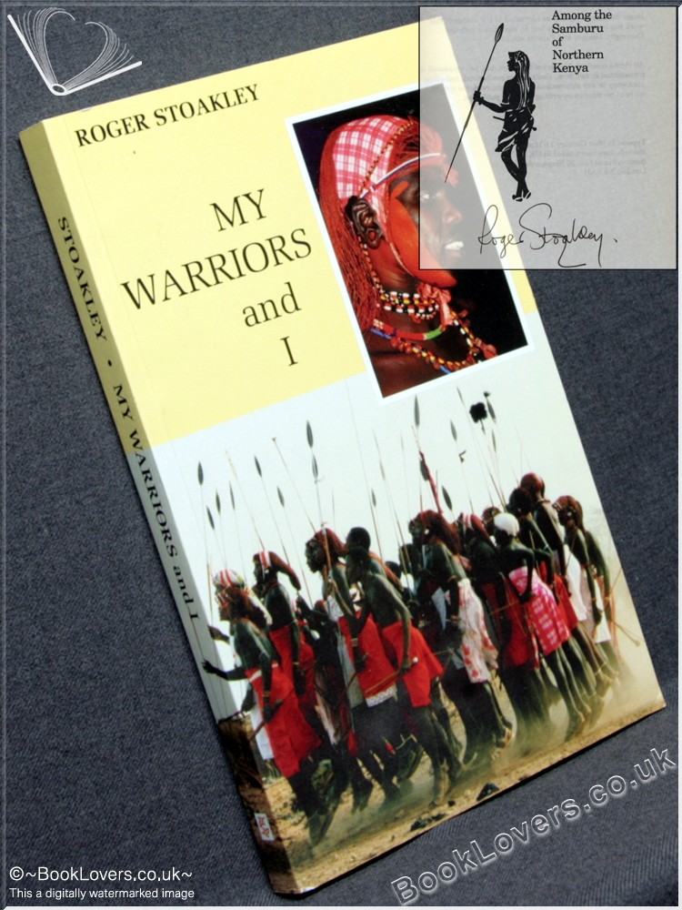 My Warriors and I: Among the Samburu of Northern Kenya - Roger Stoakley