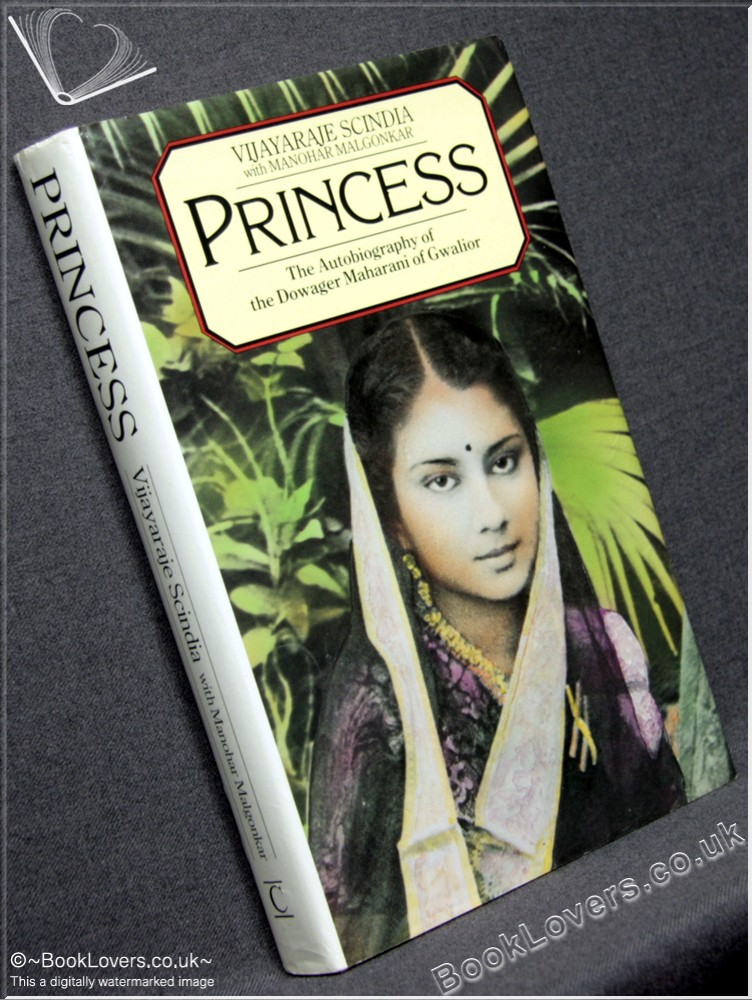 Princess: The Autobiography Of The Dowager Maharani Of Gwalior - Vijayaraje Scindia; Manohar Malgonkar;