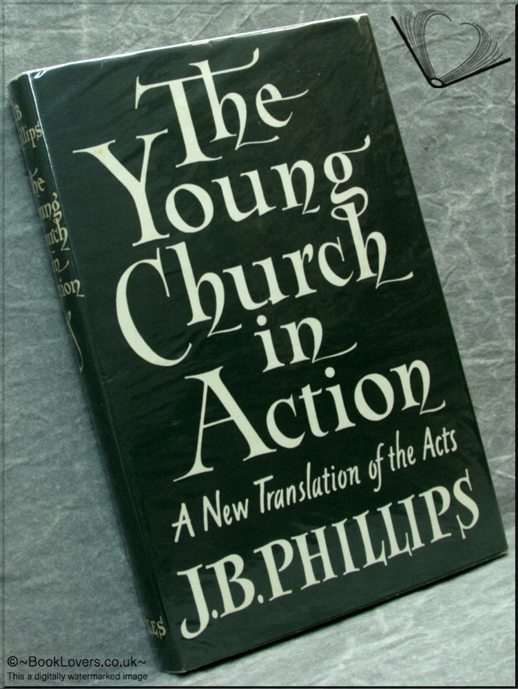 The Young Church in Action: The Acts of the Apostles Translated into Modern English - J. B. Phillips