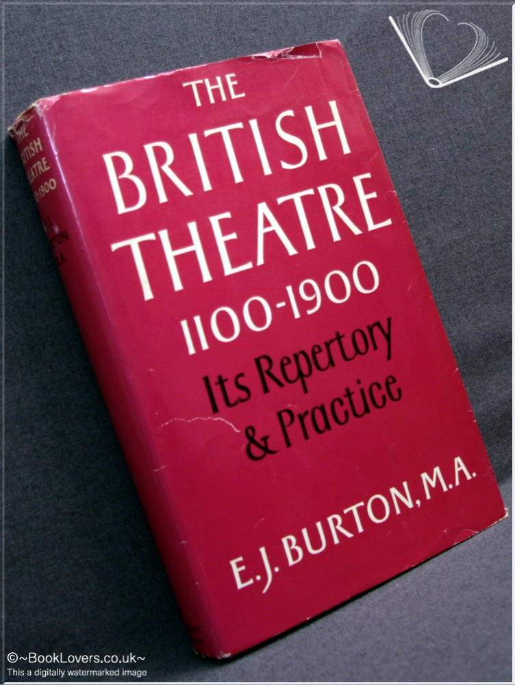 The British Theatre 1100-1900: Its Repertory and Practice - Ernest James Burton