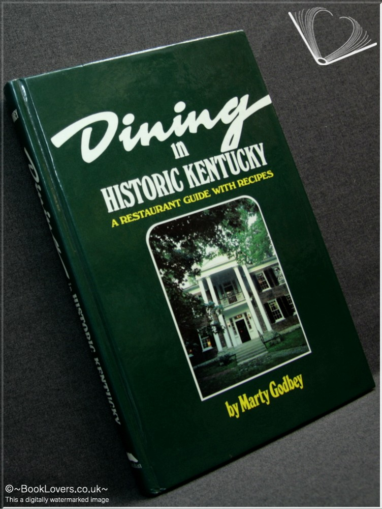 Dining in Historic Kentucky: A Restaurant Guide with Recipes - Marty Godbey