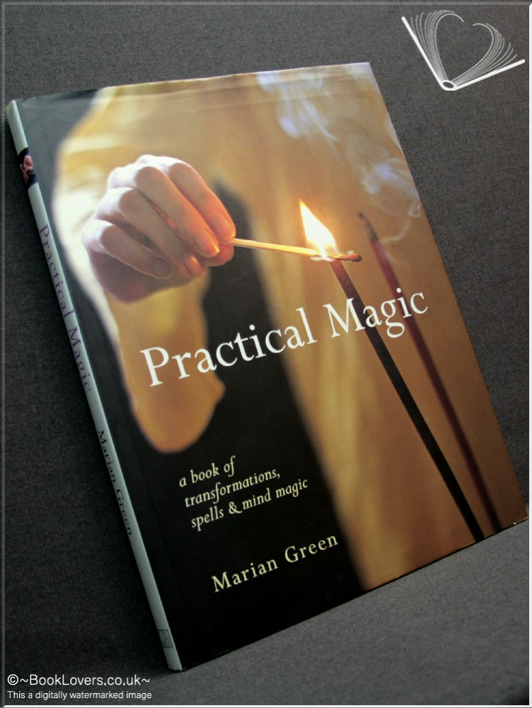 Practical Magic: A Book of Transformations, Spells & Mind Magic - Marian Green