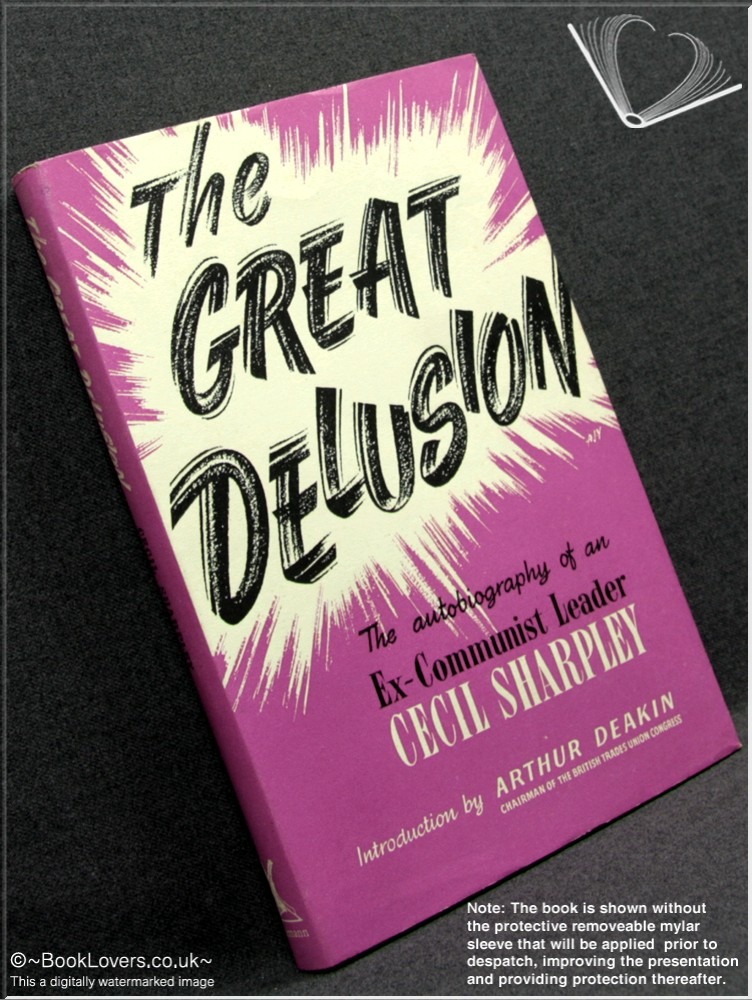 The Great Delusion: The Autobiography of an Ex-Communist Leader - Cecil Herbert Sharpley