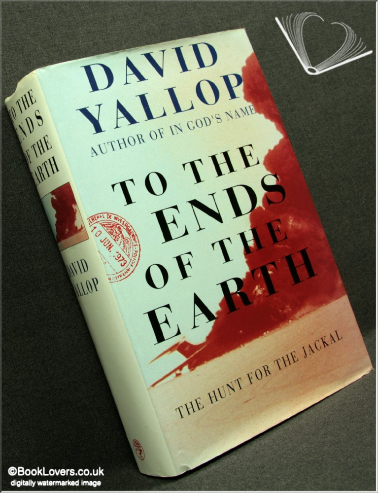 To the Ends of the Earth: The Hunt for the Jackal - David A. Yallop