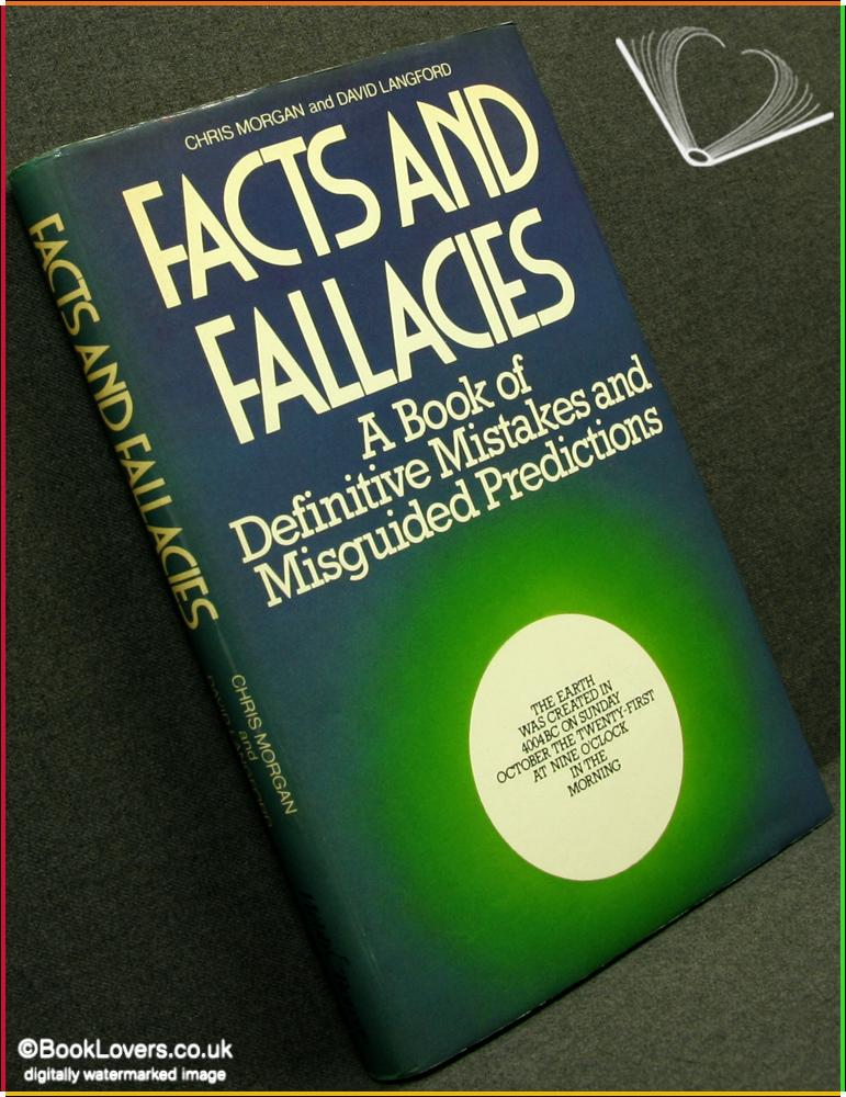 Facts and Fallacies: A Book of Definitive Mistakes and Misguided Predictions - Compiled By Chris Morgan & David Langford