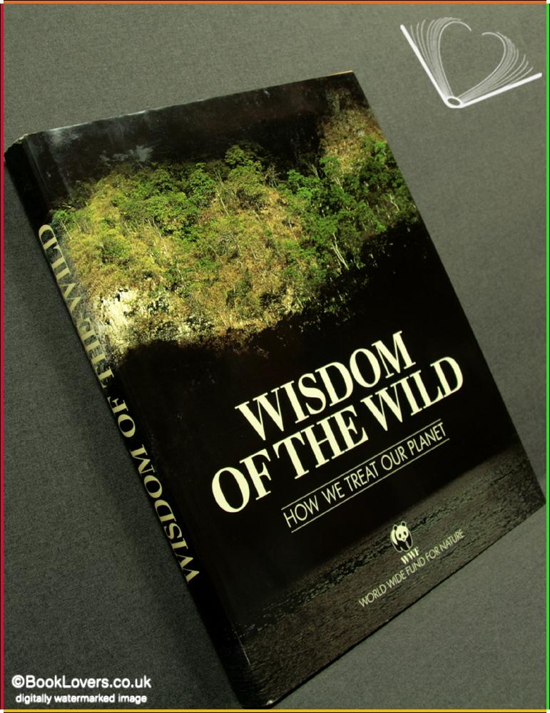 Wisdom Of The Wild: How We Treat Our Planet - Anon.